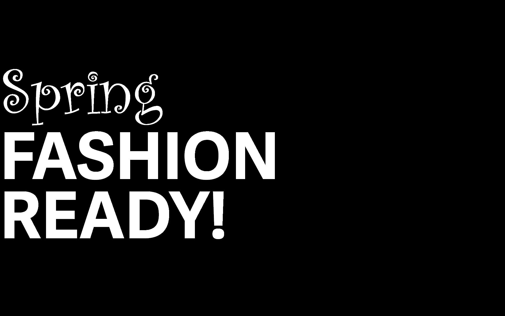 Spring Fashion Ready